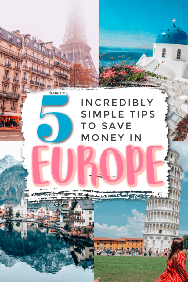 5 Incredibly Simple Tips Guaranteed to Save You Money While Traveling Europe